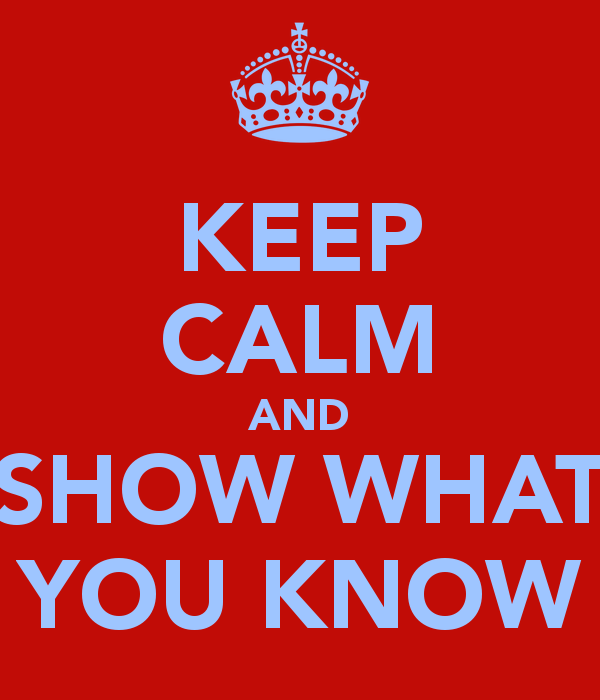 keep-calm-and-show-what-you-know-4